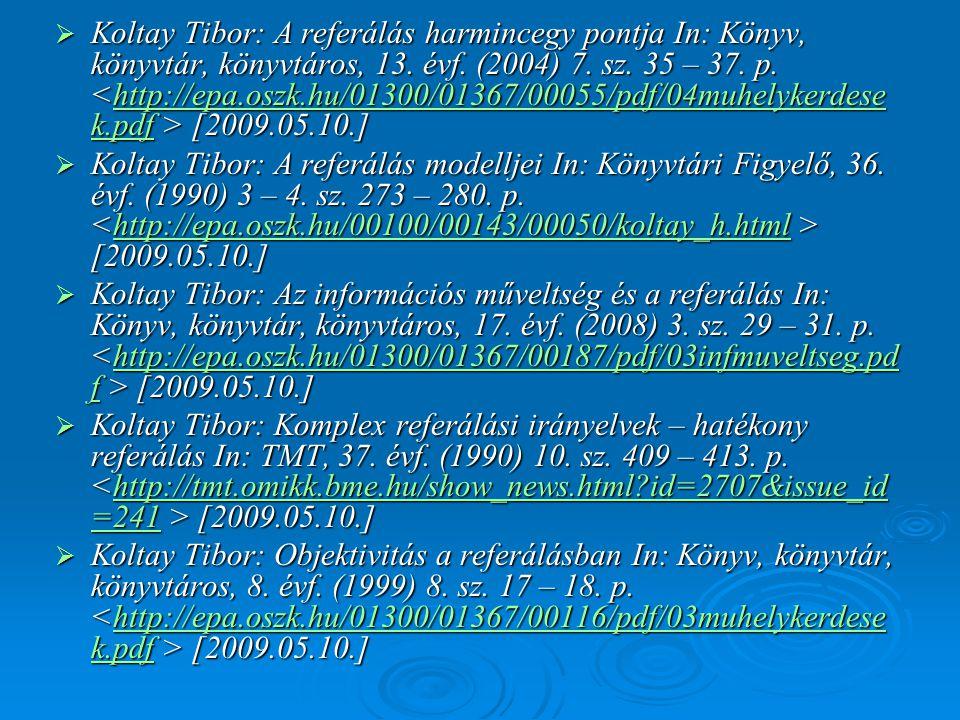 Koltay Tibor: A referálás harmincegy pontja In: Könyv, könyvtár, könyvtáros, 13. évf. (2004) 7. sz. 35 – 37. p. <http://epa.oszk.hu/01300/01367/00055/pdf/04muhelykerdesek.pdf > [2009.05.10.]